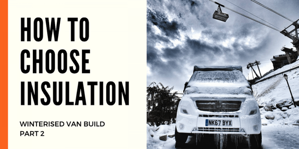 How to Choose the Best Insulation for Your Winterised Motorhome – Winter Van Build Part 2